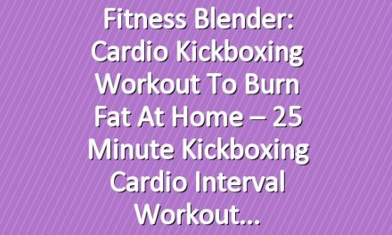 Fitness Blender: Cardio Kickboxing Workout to Burn Fat at Home – 25 Minute Kickboxing Cardio Interval Workout