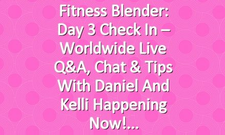 Fitness Blender: Day 3 Check In – Worldwide Live Q&A, Chat & Tips with Daniel and Kelli Happening Now!