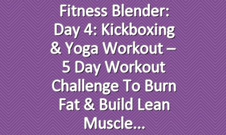Fitness Blender: Day 4: Kickboxing & Yoga Workout – 5 Day Workout Challenge to Burn Fat & Build Lean Muscle