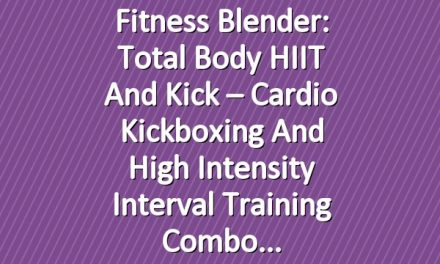 Fitness Blender: Total Body HIIT and Kick – Cardio Kickboxing and High Intensity Interval Training Combo
