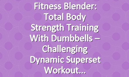 Fitness Blender: Total Body Strength Training with Dumbbells – Challenging Dynamic Superset Workout