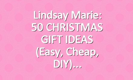 Lindsay Marie: 50 CHRISTMAS GIFT IDEAS (Easy, Cheap, DIY)