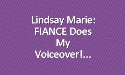 Lindsay Marie: FIANCE Does My Voiceover!
