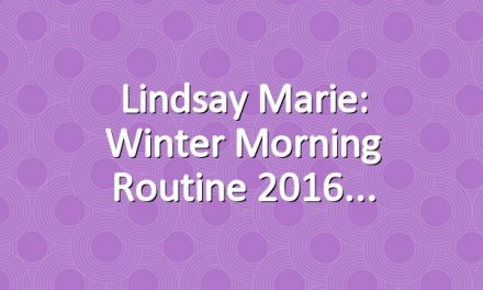 Lindsay Marie: Winter Morning Routine 2016