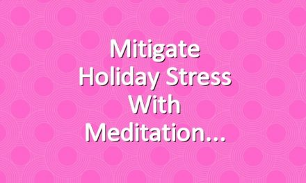 Mitigate Holiday Stress With Meditation