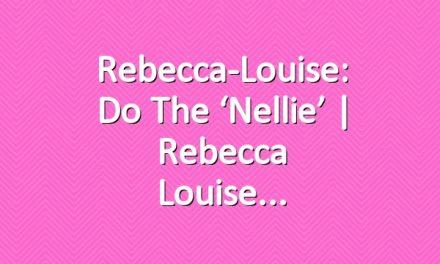 Rebecca-Louise: Do The 'Nellie' | Rebecca Louise