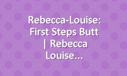 Rebecca-Louise: First Steps Butt | Rebecca Louise