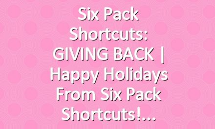 Six Pack Shortcuts: GIVING BACK   Happy Holidays from Six Pack Shortcuts!
