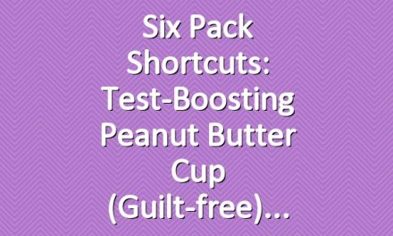 Six Pack Shortcuts: Test-Boosting Peanut Butter Cup (Guilt-free)