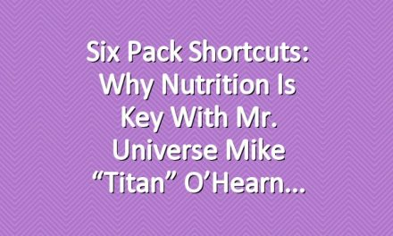 "Six Pack Shortcuts: Why Nutrition is Key with Mr. Universe Mike ""Titan"" O'Hearn"