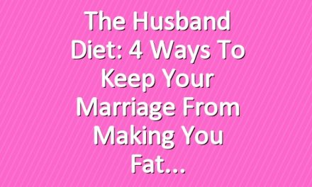 The Husband Diet: 4 Ways to Keep Your Marriage From Making You Fat