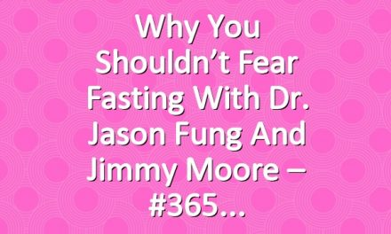 Why You Shouldn't Fear Fasting with Dr. Jason Fung and Jimmy Moore – #365