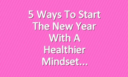 5 Ways to Start the New Year With a Healthier Mindset