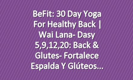 BeFit: 30 Day Yoga for Healthy Back | Wai Lana- Dasy 5,9,12,20: Back & Glutes- Fortalece espalda y glúteos