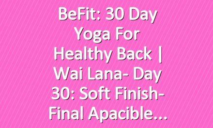 BeFit: 30 Day Yoga for Healthy Back | Wai Lana- Day 30: Soft Finish- Final apacible