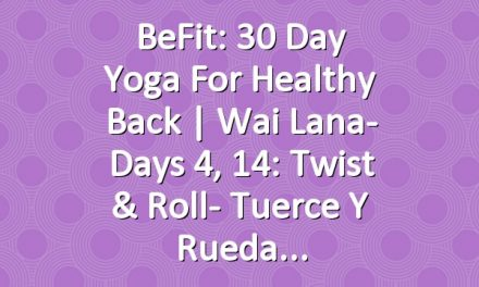 BeFit: 30 Day Yoga for Healthy Back | Wai Lana- Days 4, 14: Twist & Roll- Tuerce y Rueda
