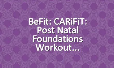 BeFit: CARiFiT: Post Natal Foundations Workout