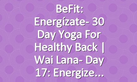 BeFit: Energízate- 30 Day Yoga for Healthy Back   Wai Lana- Day 17: Energize