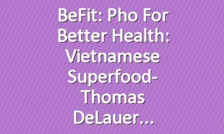BeFit: Pho for Better Health: Vietnamese Superfood- Thomas DeLauer