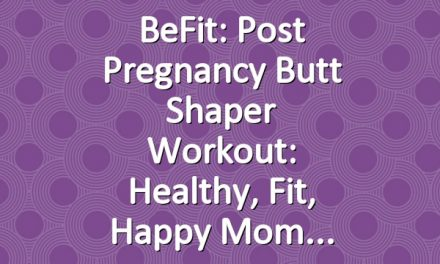 BeFit: Post Pregnancy Butt Shaper Workout: Healthy, Fit, Happy Mom