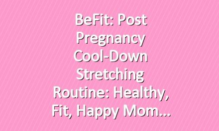 BeFit: Post Pregnancy Cool-Down Stretching Routine: Healthy, Fit, Happy Mom