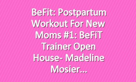 BeFit: Postpartum Workout for New Moms #1: BeFiT Trainer Open House- Madeline Mosier