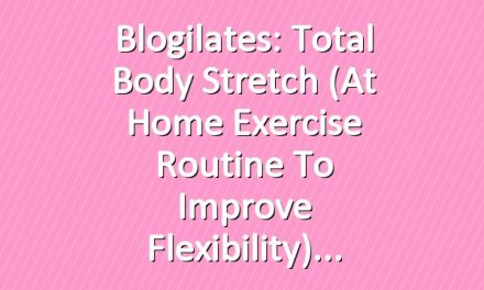 Blogilates: Total Body Stretch (At Home Exercise Routine to Improve Flexibility)