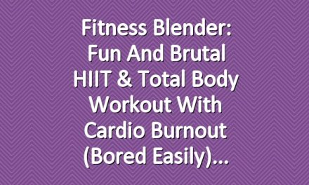Fitness Blender: Fun and Brutal HIIT & Total Body Workout with Cardio Burnout (Bored Easily)