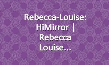 Rebecca-Louise: HiMirror | Rebecca Louise