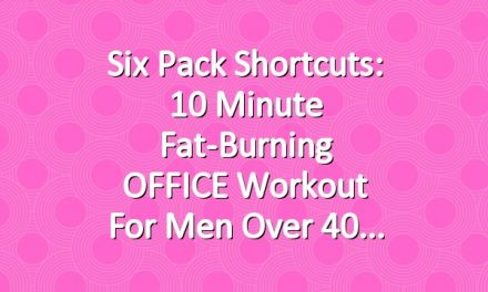 Six Pack Shortcuts: 10 Minute Fat-Burning OFFICE Workout For Men Over 40
