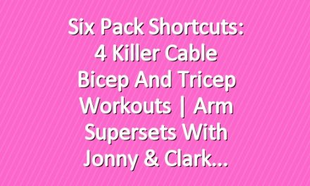 Six Pack Shortcuts: 4 Killer Cable Bicep and Tricep Workouts   Arm Supersets With Jonny & Clark