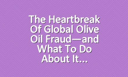 The Heartbreak of Global Olive Oil Fraud—and What to Do About It