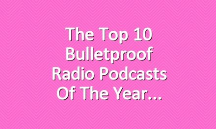 The Top 10 Bulletproof Radio Podcasts of The Year