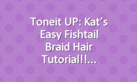 Toneit UP: Kat's Easy Fishtail Braid Hair Tutorial!!