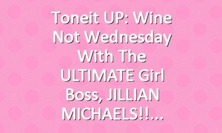 Toneit UP: Wine Not Wednesday with the ULTIMATE girl boss, JILLIAN MICHAELS!!