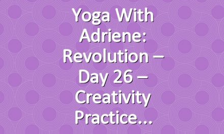 Yoga With Adriene: Revolution – Day 26 – Creativity Practice