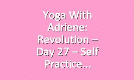 Yoga With Adriene: Revolution – Day 27 – Self Practice
