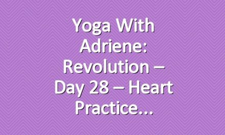 Yoga With Adriene: Revolution – Day 28 – Heart Practice