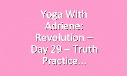 Yoga With Adriene: Revolution – Day 29 – Truth Practice