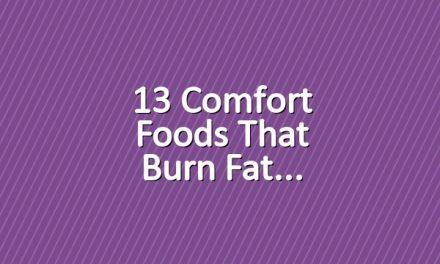 13 Comfort Foods That Burn Fat