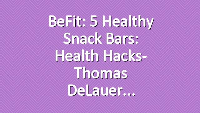 BeFit: 5 Healthy Snack Bars: Health Hacks- Thomas DeLauer