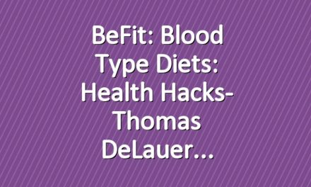 BeFit: Blood Type Diets: Health Hacks- Thomas DeLauer