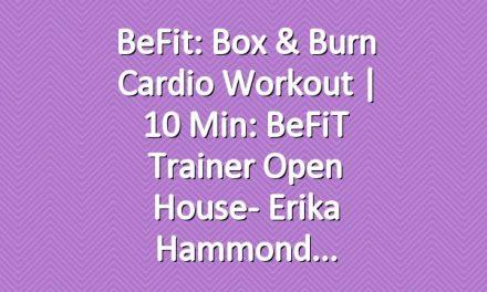 BeFit: Box & Burn Cardio Workout | 10 Min: BeFiT Trainer Open House- Erika Hammond