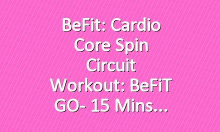BeFit: Cardio Core Spin Circuit Workout: BeFiT GO- 15 Mins