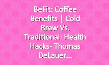 BeFit: Coffee Benefits | Cold Brew vs. Traditional: Health Hacks- Thomas DeLauer
