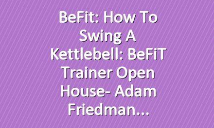BeFit: How to Swing a Kettlebell: BeFiT Trainer Open House- Adam Friedman