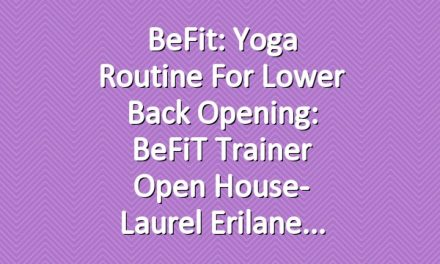 BeFit: Yoga Routine for Lower Back Opening: BeFiT Trainer Open House- Laurel Erilane