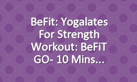 BeFit: Yogalates for Strength Workout: BeFiT GO- 10 Mins