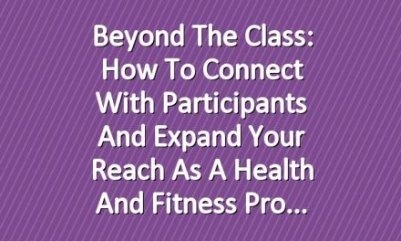 Beyond the Class: How to Connect with Participants and Expand Your Reach as a Health and Fitness Pro