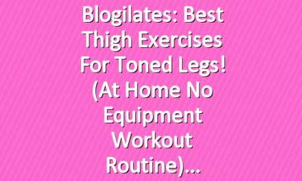 Blogilates: Best Thigh Exercises for Toned Legs! (At Home No Equipment Workout Routine)